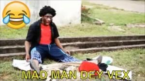 Short Comedy Clip -  Mad Man Dey Vex